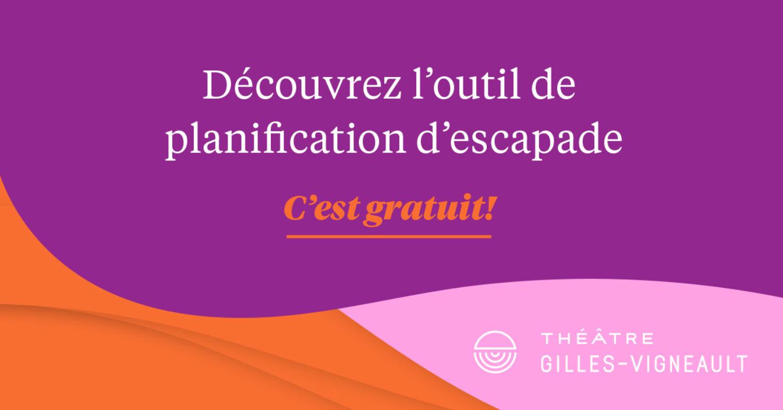 Théâtre Gilles-Vigneault/Outil escapade